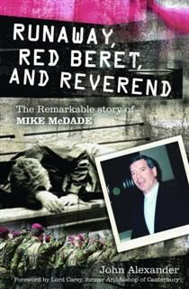 Runaway, Red Beret and Reverend: The Remarkable Story of Mike MCDade, John Alexander