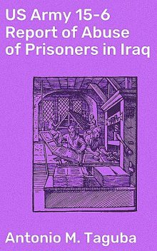 US Army 15–6 Report of Abuse of Prisoners in Iraq, Antonio M. Taguba
