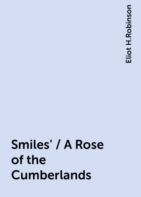 Smiles' / A Rose of the Cumberlands, Eliot H.Robinson