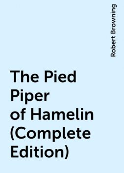 The Pied Piper of Hamelin (Complete Edition), Robert Browning