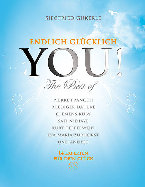 YOU! Endlich glücklich – The best of, Kurt Tepperwein, Ruediger Dahlke, Uwe Albrecht, Pierre Franckh, Andrew Blake, Clemens Kuby, Eva-Maria Zurhorst, Klaus Mücke, Michaela Merten, Natascha Landuris, Safi Nidiaye, Siegfried Gukerle, Walter Hannes Medinger, Wolfram Zurhorst