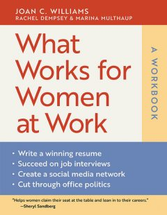 What Works for Women at Work: A Workbook, Joan C.Williams, Rachel Dempsey, Marina Multhaup
