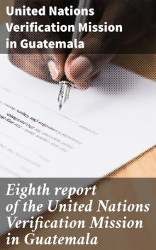 Eighth report of the United Nations Verification Mission in Guatemala, United Nations Verification Mission in Guatemala