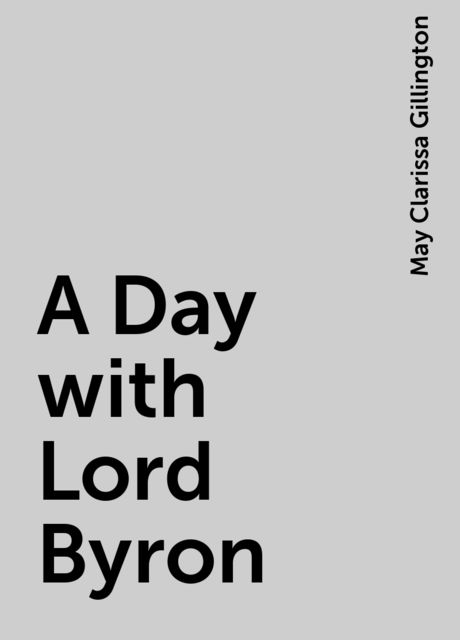 A Day with Lord Byron, May Clarissa Gillington