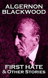First Hate & Other Stories, Algernon Blackwood