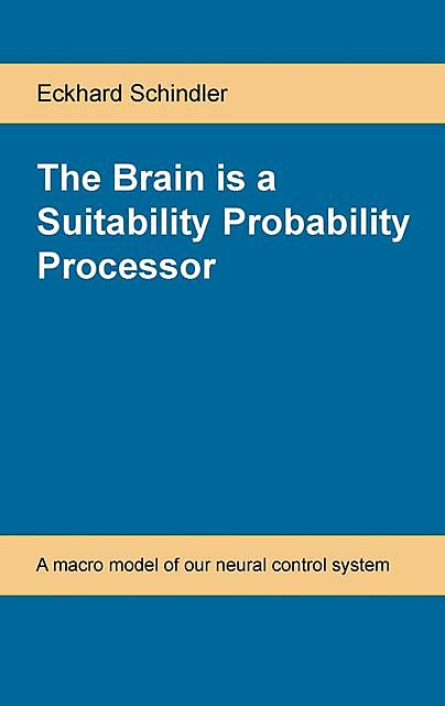 The Brain is a Suitability Probability Processor, Eckhard Schindler
