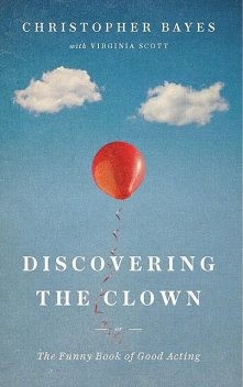Discovering the Clown, or The Funny Book of Good Acting, Christopher Bayes