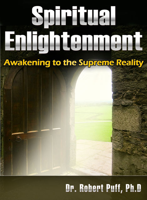 Spiritual Enlightenment: Awakening to the Supreme Reality, Robert Puff