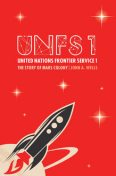 United Nations Frontier Service 1: The Story of Mars Colony, John Wells