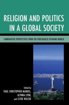 Religion and Politics in a Global Society, Clyde Wilcox, Alynna Lyon, Edited by Paul Christopher Manuel