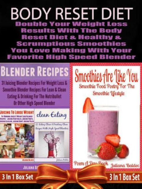 Body Reset Diet: Double Your Weight Loss Results With The Body Reset Diet And The Healthy & Scrumptious Smoothies You Love Making With Your Favorite High Speed Blender – 3 In 1 Box Set, Juliana Baldec