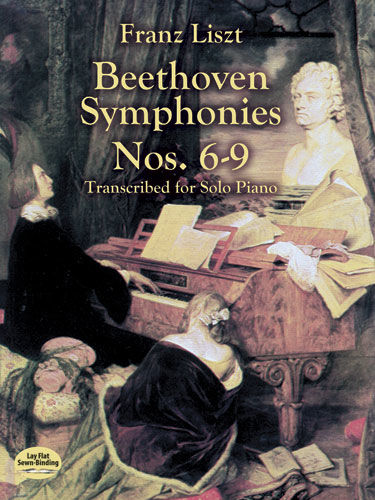 Beethoven Symphonies Nos. 6–9 Transcribed for Solo Piano, Franz Liszt