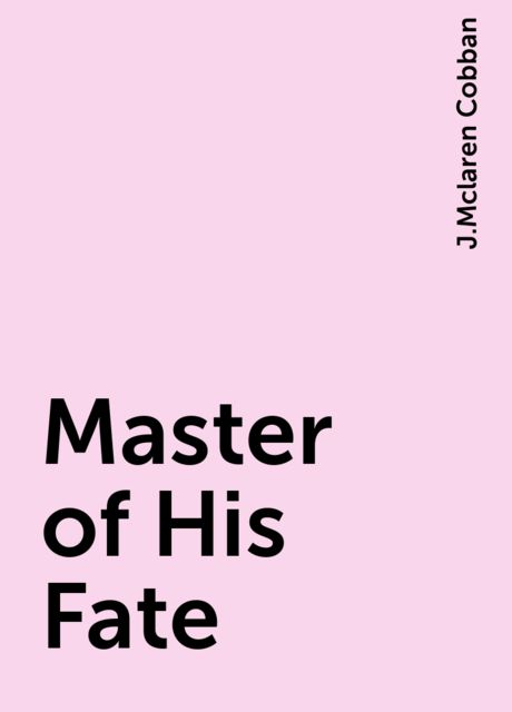 Master of His Fate, J.Mclaren Cobban