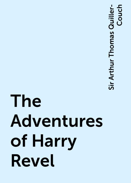 The Adventures of Harry Revel, Sir Arthur Thomas Quiller-Couch