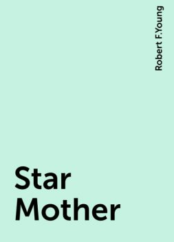 Star Mother, Robert F.Young