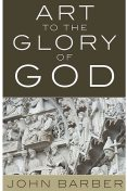 Art to the Glory of God, John Barber