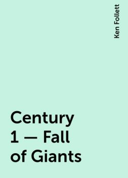 Century 1 – Fall of Giants, Ken Follett