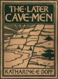 The Later Cave-Men, Katharine Elizabeth Dopp
