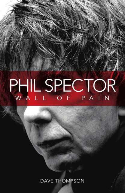 Phil Spector: Wall Of Pain, Dave Thompson