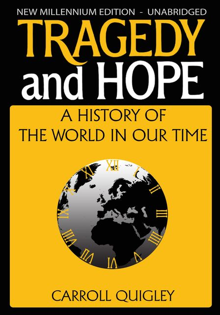Tragedy and Hope: A History of The World In Our Time, Carroll Quigley