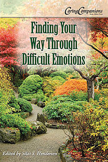 Finding Your Way Through Difficult Emotions, Silas Henderson
