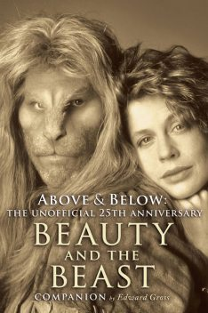 Above & Below: The Unofficial 25th Anniversary Beauty and the Beast, Edward Gross