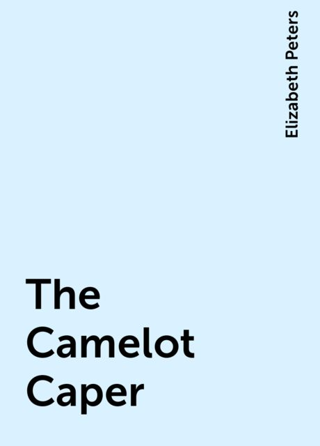 The Camelot Caper, Elizabeth Peters