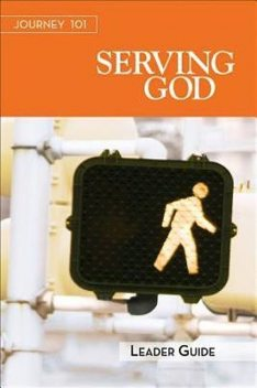 Journey 101: Serving God Leader Guide, Carol Cartmill, Jeff Kirby, Michelle Kirby