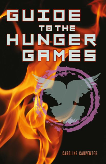 Guide to The Hunger Games, Caroline Carpenter