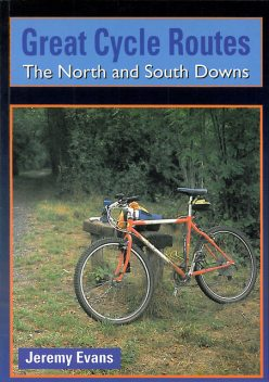 Great Cycle Routes: The North and South Downs, Jeremy Evans