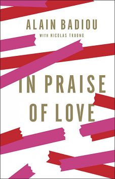 In Praise Of Love, Alain Badiou, Nicolas Truong