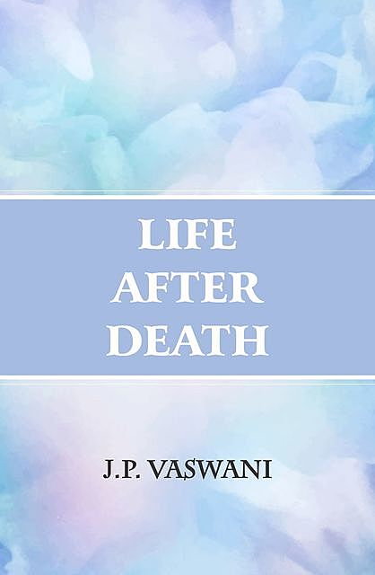 Life After Death, J.P. Vaswani