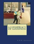 A Conspiracy of Goodness, C.P.T.Jennings