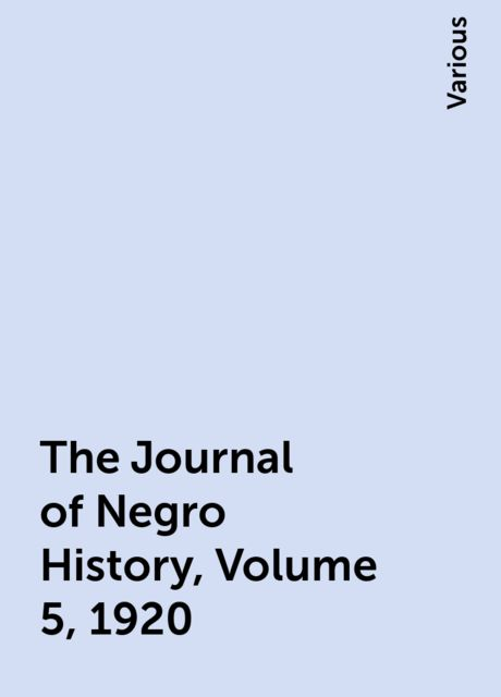 The Journal of Negro History, Volume 5, 1920, Various