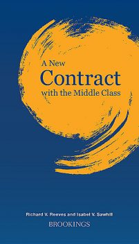 A New Contract with the Middle Class, Richard Reeves, Isabel V. Sawhill