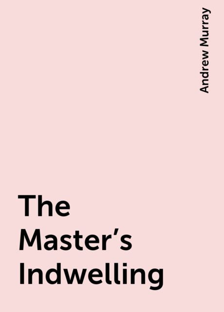 The Master's Indwelling, Andrew Murray