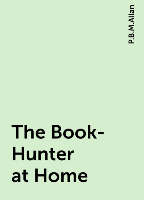 The Book-Hunter at Home, P.B.M.Allan
