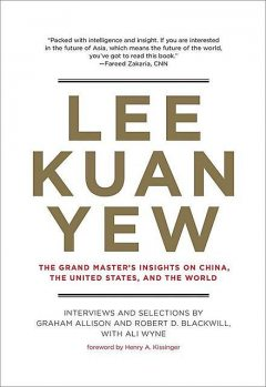 Lee Kuan Yew: The Grand Master's Insights on China, the United States, and the World (Belfer Center Studies in International Security), Graham Allison