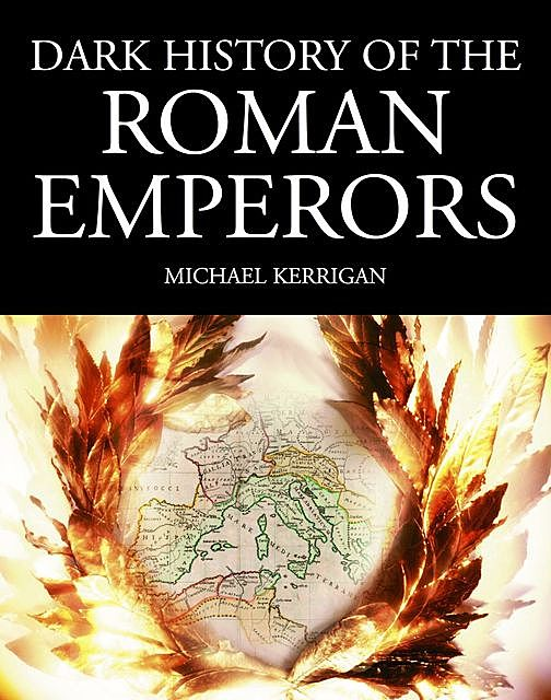 Dark History of the Roman Emperors, Michael Kerrigan