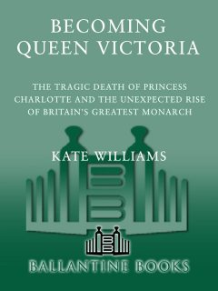 Becoming Queen Victoria, Kate Williams