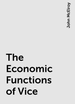 The Economic Functions of Vice, John McElroy
