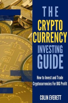 The Cryptocurrency Investing Guide, Colin Everett