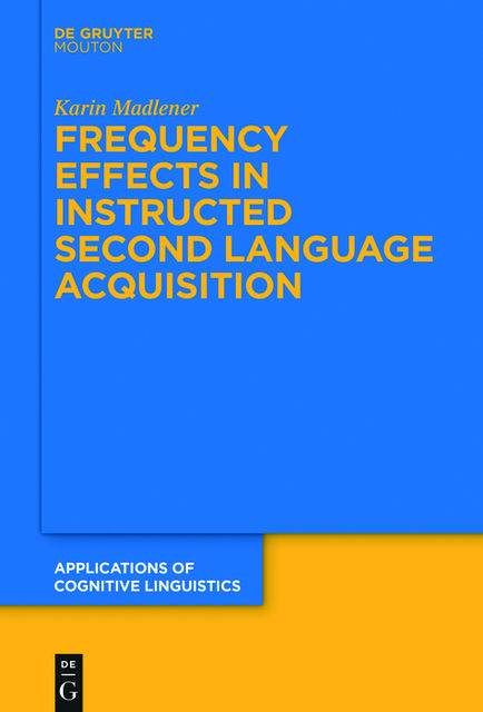 Frequency Effects In Instructed Second Language Acquisition, Karin Madlener