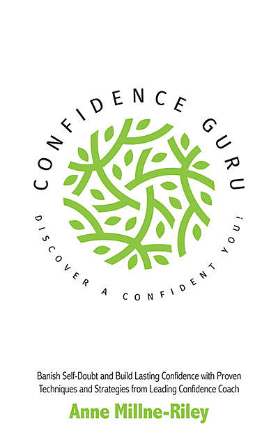 Confidence Guru – Discover a Confident You, Anne Millne-Riley