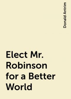 Elect Mr. Robinson for a Better World, Donald Antrim