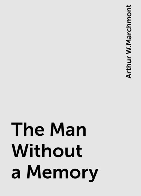 The Man Without a Memory, Arthur W.Marchmont
