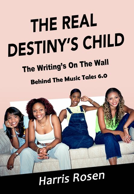 The Real Destiny's Child (Behind The Music Tales, #6), Harris Rosen