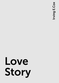 Love Story, Irving E.Cox