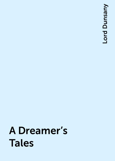 A Dreamer's Tales, Lord Dunsany