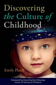 Discovering the Culture of Childhood, Emily Plank